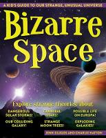 Bizarre Space A Kid's Guide to Our Strange, Unusual Universe by Jenn Dlugos, Charlie Hatton