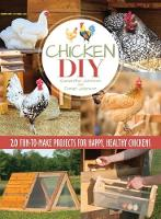 Chicken DIY 20 Fun-to-Build Projects for Happy and Healthy Chickens by Samantha Johnson, Daniel Johnson