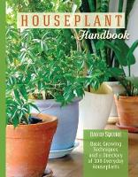 The Houseplant Handbook Basic Growing Techniques and a Directory of 300 Everyday Houseplants by David Squire