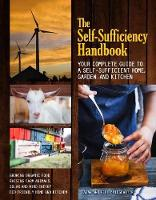 The Self-Sufficiency Handbook Your Complete Guide to a Self-Sufficient Home, Garden, and Kitchen by Alan Bridgewater, Gill Bridgewater