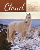Cloud Wild Stallion of the Rockies, Revised and Updated by Ginger Kathrens