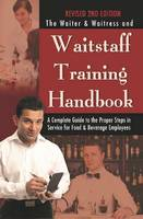 Waiter & Waitress Wait Staff Training Handbook A Complete Guide to the Proper Steps in Service by Lora Arduser