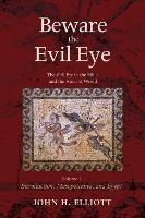 Beware the Evil Eye Volume 1 by John H (University of Oxford) Elliott