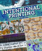 Intentional Printing Simple Techniques for Inspired Fabric Art by Lynn Krawczyk