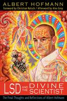 LSD and the Divine Scientist The Final Thoughts and Reflections of Albert Hofmann by Albert Hofmann, Christian Ratsch, Alex Grey