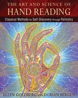 The Art and Science of Hand Reading Classical Methods for Self-Discovery through Palmistry by Ellen Goldberg, Dorian Bergen