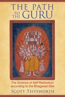 The Path to the Guru The Science of Self-Realization according to the Bhagavad Gita by Scott Teitsworth