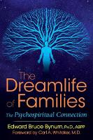 The Dreamlife of Families The Psychospiritual Connection by Edward Bruce Bynum, Carl A. Whitaker