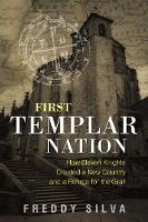 First Templar Nation How Eleven Knights Created a New Country and a Refuge for the Grail by Freddy Silva