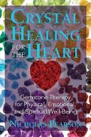 Crystal Healing for the Heart Gemstone Therapy for Physical, Emotional, and Spiritual Well-Being by Nicholas Pearson