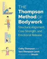 The Thompson Method of Bodywork Structural Alignment, Core Strength, and Emotional Release by Cathy Thompson, Tara Thompson Lewis, Ohashi