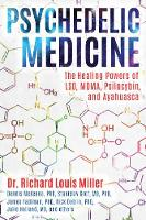 Psychedelic Medicine The Healing Powers of LSD, MDMA, Psilocybin, and Ayahuasca by Richard Louis Miller