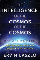 The Intelligence of the Cosmos Why Are We Here? New Answers from the Frontiers of Science by Ervin Laszlo, Jane Goodall, James O'Dea