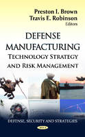Defense Manufacturing Technology Strategy & Risk Management by Preston I. Brown