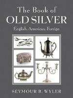 The Book of Old Silver English, American, Foreign by Seymour B. Wyler