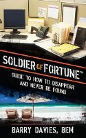 Soldier of Fortune Guide to How to Disappear and Never Be Found by Barry Davies