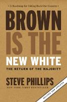 Brown Is The New White How The Demographic Revolution Has Created a New American Majority by Steve Phillips