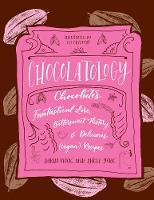 Chocolatology Chocolates Fantastical Lore, Bittersweet History, & Delicious (Vegan) Recipes by Darin Wick