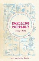 Dwelling Portably 2009-2015 More Tips from the People Who Inspired the Tiny House Movement, plus highlights from 2000-2008 by Bert Davis, Holly Davis
