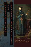 Chinese Humanism and Christian Spirituality by John C H Wu, Paul K T Sih, Robert M Gimello