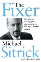 The Fixer Secrets for Saving Your Reputation in the Age of Viral Media by Michael S. Sitrick