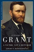 Ulysses S. Grant A Victor Not a Butcher by Edward H., III Bonekemper