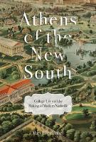 Athens of the New South College Life and the Making of Modern Nashville by Mary Ellen Pethel