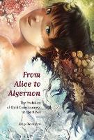 From Alice to Algernon The Evolution of Child Consciousness in the Novel by Holly, Ph.D Blackford