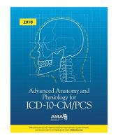 Advanced Anatomy and Physiology for ICD-10-CM/PCS 2018 by American Medical Association