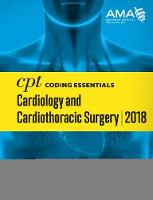CPT (R) Coding Essentials for Cardiology & Cardiothoracic Surgery 2018 by American Medical Association