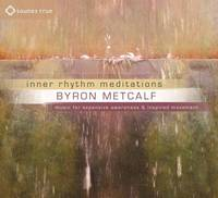 Inner Rhythm Meditations Music for Expansive Awareness and Inspired Movement by Byron Metcalf