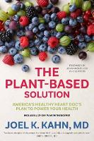 The Plant-Based Solution A Vegan Cardiologist's Plan to Save Your Life and the Planet by Joel Kahn