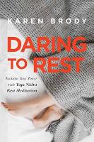 Daring to Rest Reclaim Your Power with Yoga Nidra Rest Meditation by Karen Brody