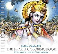Bhakti Coloring Book Deities, Mandalas, and the Art of Playful Meditation by Ekabhumi Charles Ellik
