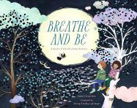 Breathe and be A Book of Mindfulness Poems by Kate Coombs, Anna Emilia Laitinen