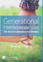 Generational Interdependencies The Social Implications for Welfare by Beverley A. Searle