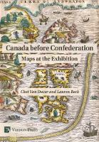 Canada before Confederation: Maps at the Exhibition by Chet van Duzer