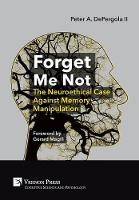 Forget Me Not: The Neuroethical Case Against Memory Manipulation by Peter A. DePergola II