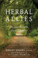 Herbal Allies My Journey with Plant Medicine by Robert Rogers