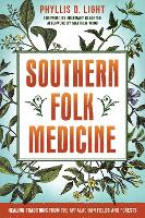 Southern Folk Medicine Healing Traditions from the Appalachian Fields and Forests by Phyllis Light