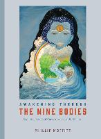 Awakening Through The Nine Bodies Explorations in Consciousness for Yoga and Mindfulness Meditation Practitioners by Phillip Moffitt