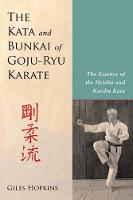 The Kata And Bunkai Of Goju-Ryu Karate The Essence of the Heishu and Kaishu Kata by Giles Hopkins