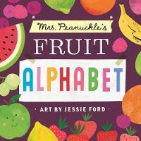 Mrs. Peanuckle's Fruit Alphabet by Mrs. Peanuckle, Jessie Ford