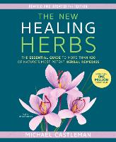 The New Healing Herbs The Essential Guide to More Than 130 of Nature's Most Potent Herbal Remedies by Michael Castleman