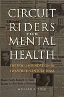 Circuit Riders for Mental Health The Hogg Foundation in Twentieth-Century Texas by William S. Bush