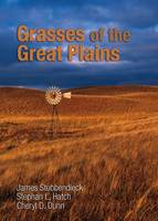 Grasses of the Great Plains by James L. Stubbendieck, Stephan L. Hatch, Cheryl D. Dunn