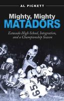 Mighty, Mighty Matadors Estacado High School, Integration, and a Championship Season by Al Pickett