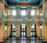 Architecture That Speaks S. C. P. Vosper and Ten Remarkable Buildings at Texas A&M by Nancy T. McCoy, David G. Woodcock, Michael K. Young