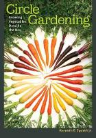 Circle Gardening Growing Vegetables outside the Box by Kenneth E. Spaeth