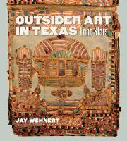 Outsider Art in Texas Lone Stars by Jay Wehnert